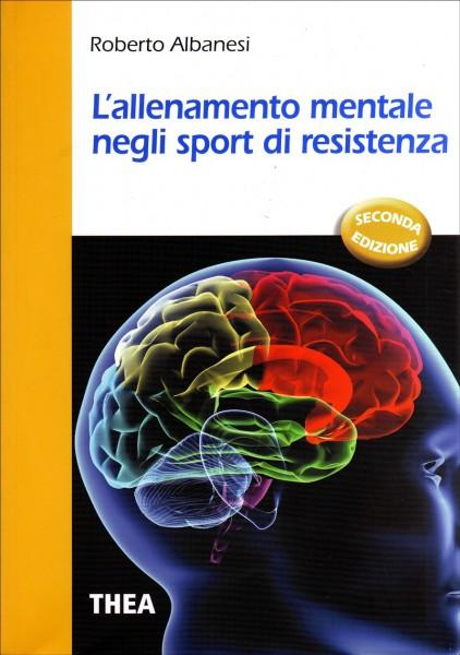Roberto Albanesi L'allenamento mentale negli sport di resistenza